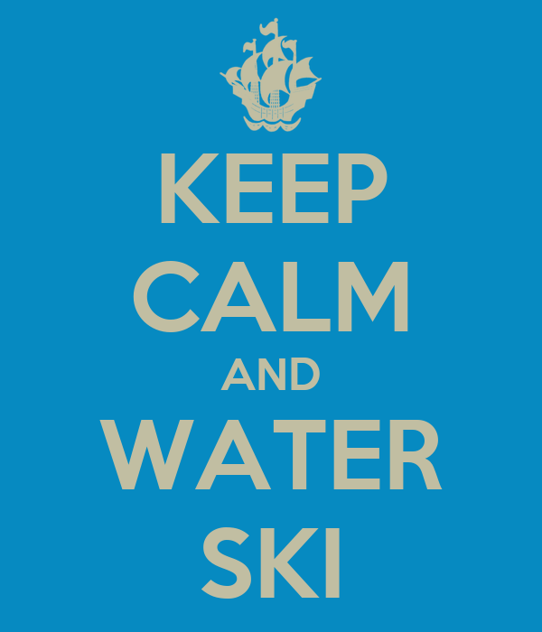 KEEP CALM AND WATER SKI
