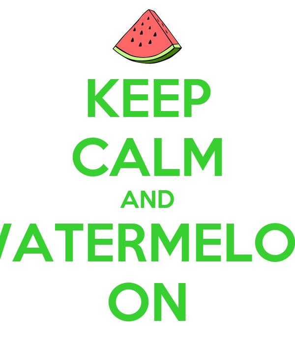 KEEP CALM AND WATERMELON ON