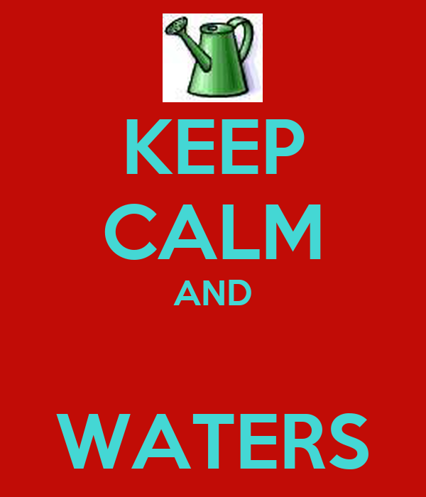 KEEP CALM AND  WATERS