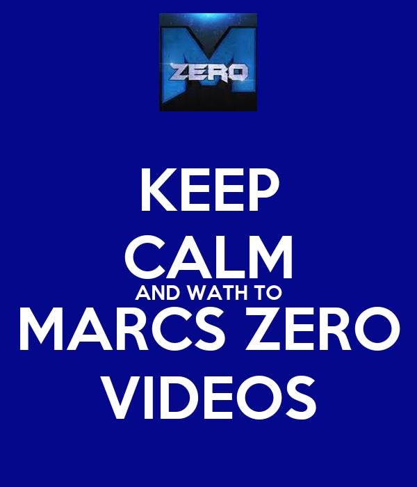 KEEP CALM AND WATH TO MARCS ZERO VIDEOS