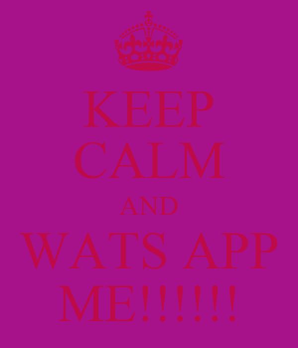 KEEP CALM AND WATS APP ME!!!!!!