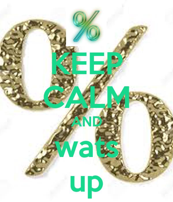 KEEP CALM AND wats up