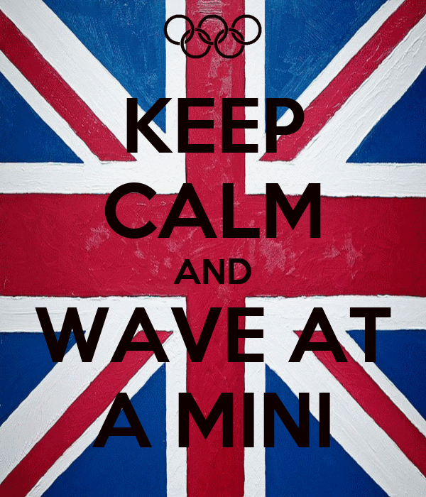 KEEP CALM AND WAVE AT A MINI