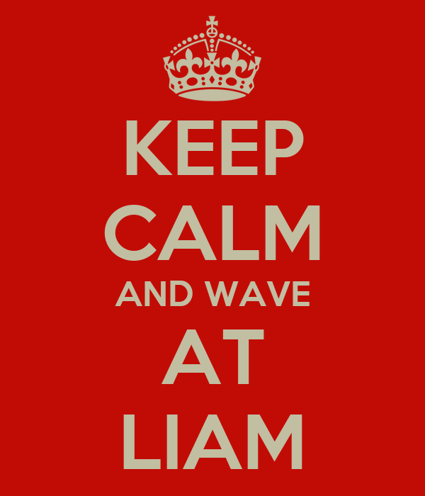 KEEP CALM AND WAVE AT LIAM