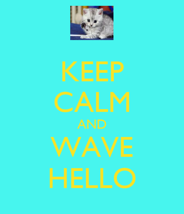 KEEP CALM AND WAVE HELLO