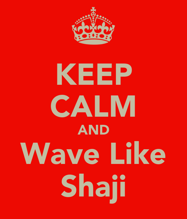 KEEP CALM AND Wave Like Shaji