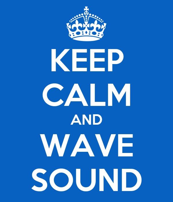 KEEP CALM AND WAVE SOUND