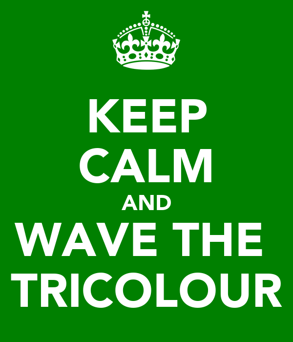 KEEP CALM AND WAVE THE  TRICOLOUR