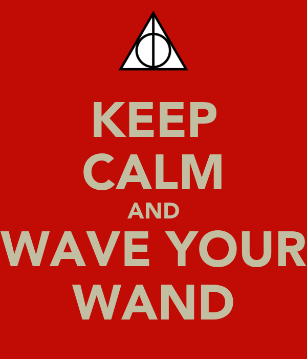 KEEP CALM AND WAVE YOUR WAND
