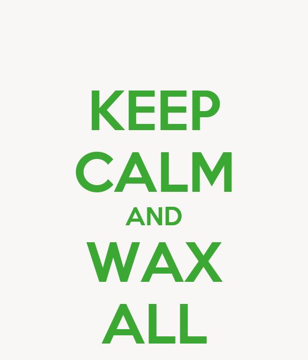 KEEP CALM AND WAX ALL
