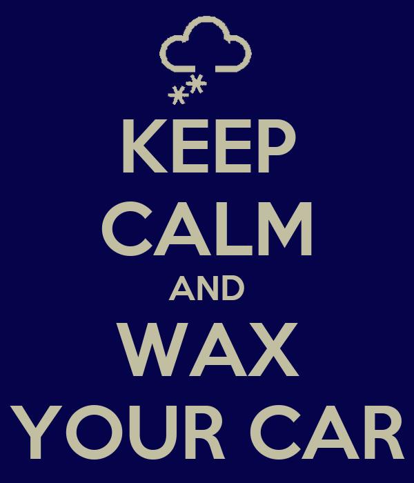 KEEP CALM AND WAX YOUR CAR
