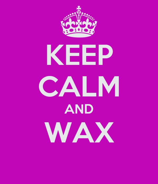 KEEP CALM AND WAX