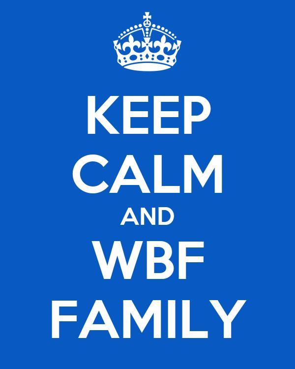 KEEP CALM AND WBF FAMILY