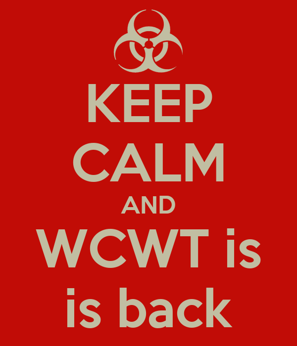 KEEP CALM AND WCWT is is back