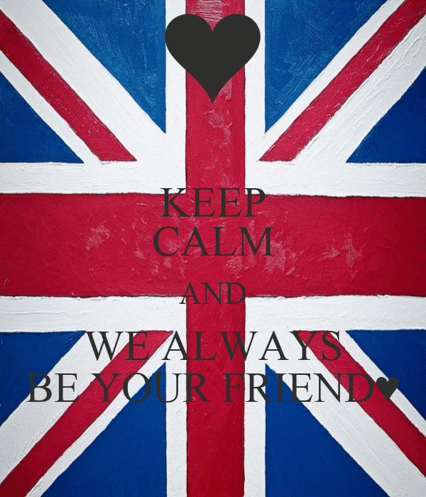 KEEP CALM AND WE ALWAYS BE YOUR FRIEND♥