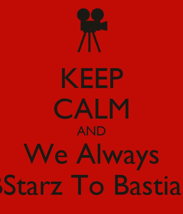 KEEP CALM AND We Always BStarz To Bastian