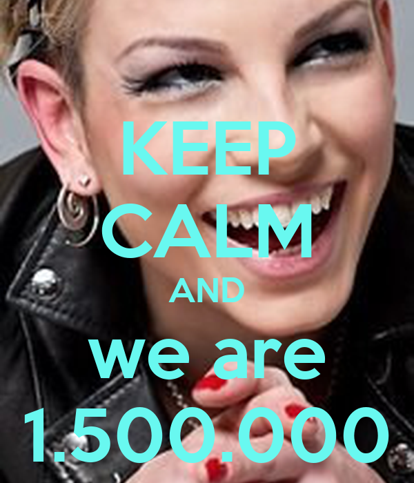KEEP CALM AND we are 1.500.000