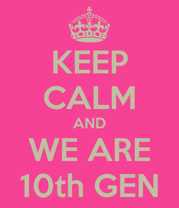 KEEP CALM AND WE ARE 10th GEN