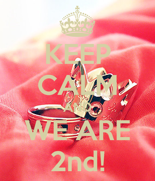 KEEP CALM AND WE ARE 2nd!