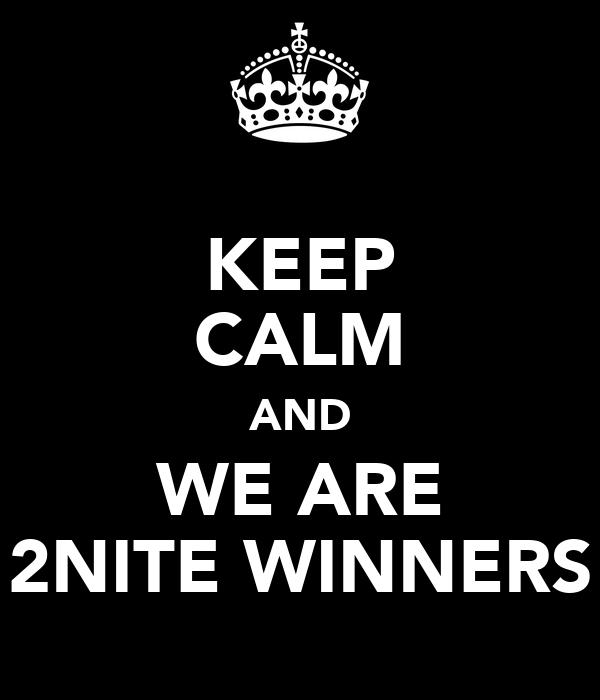 KEEP CALM AND WE ARE 2NITE WINNERS