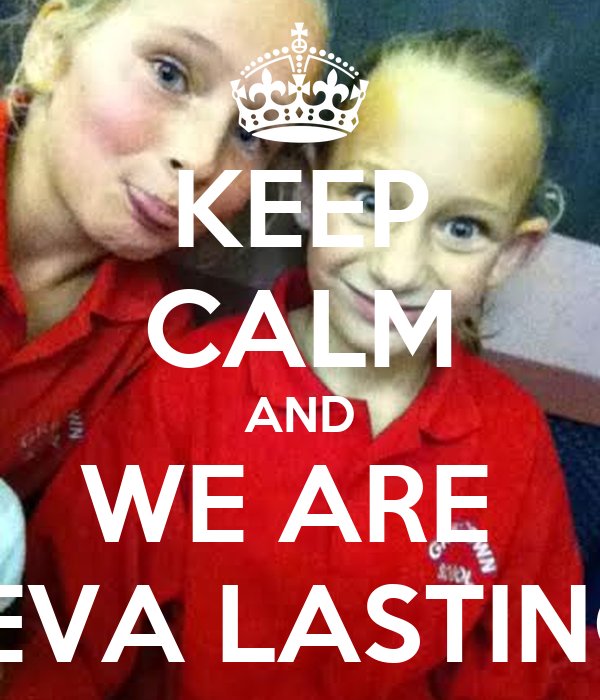 KEEP CALM AND WE ARE  4EVA LASTING