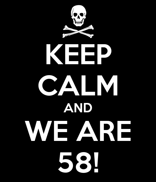 KEEP CALM AND WE ARE 58!