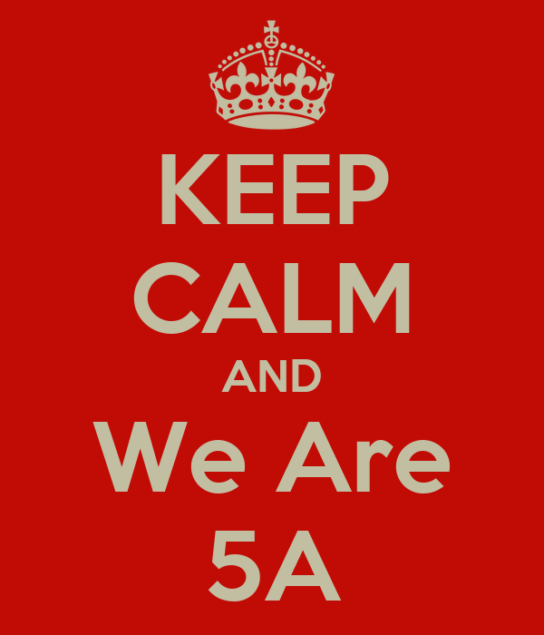 KEEP CALM AND We Are 5A
