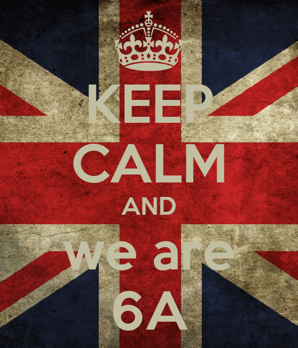 KEEP CALM AND we are 6A