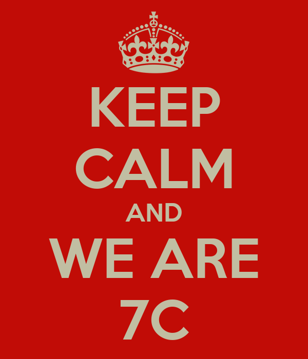 KEEP CALM AND WE ARE 7C