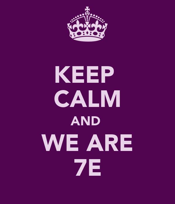 KEEP  CALM AND  WE ARE 7E