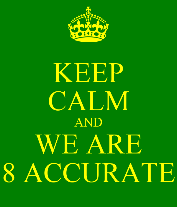 KEEP CALM AND WE ARE 8 ACCURATE