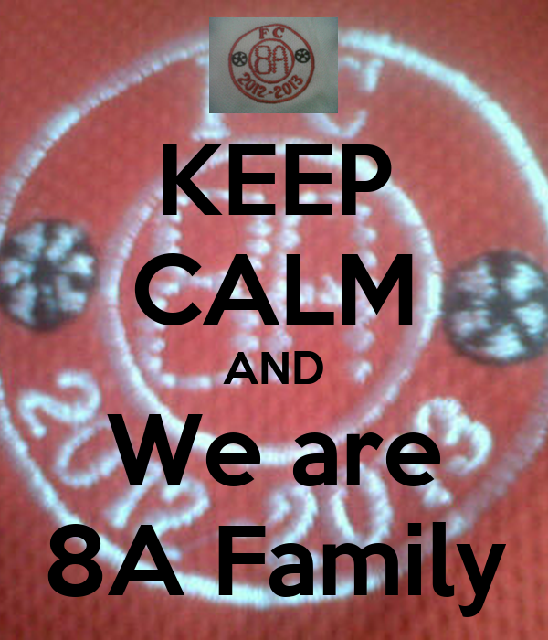 KEEP CALM AND We are 8A Family