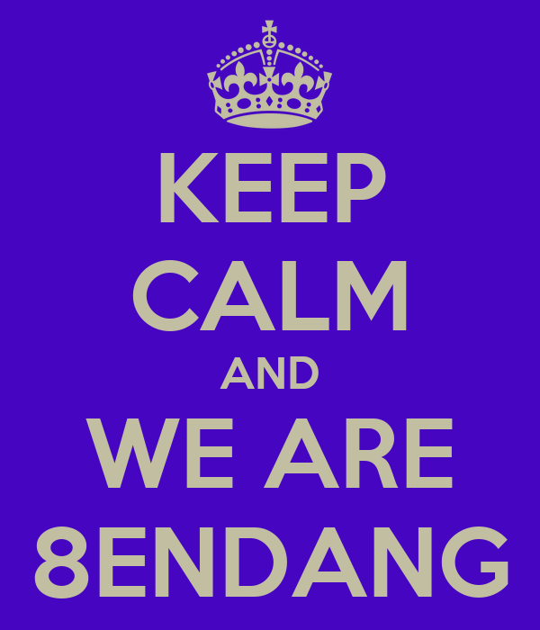 KEEP CALM AND WE ARE 8ENDANG