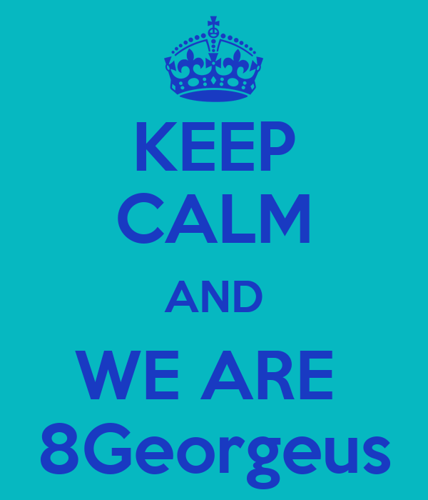KEEP CALM AND WE ARE  8Georgeus