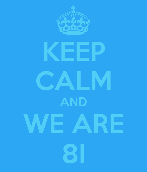 KEEP CALM AND WE ARE 8I