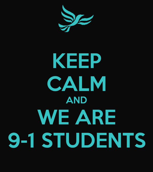 KEEP CALM AND WE ARE 9-1 STUDENTS
