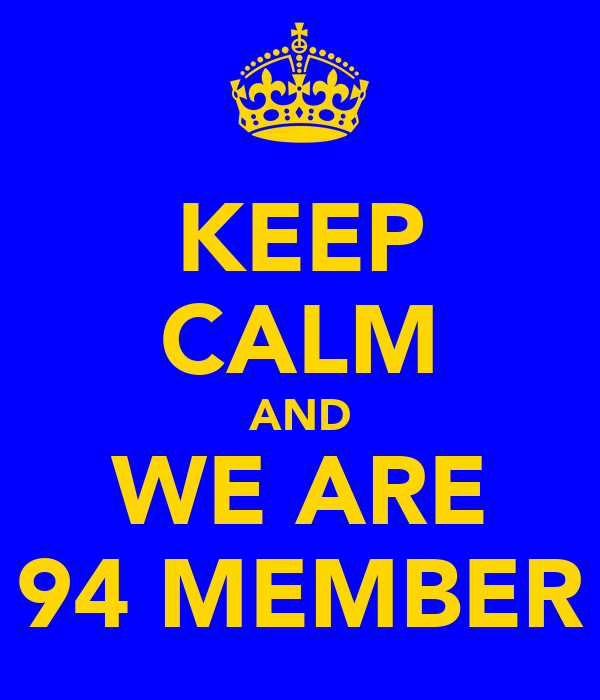 KEEP CALM AND WE ARE 94 MEMBER