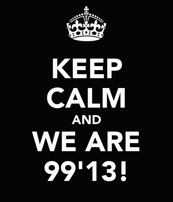 KEEP CALM AND WE ARE 99'13!