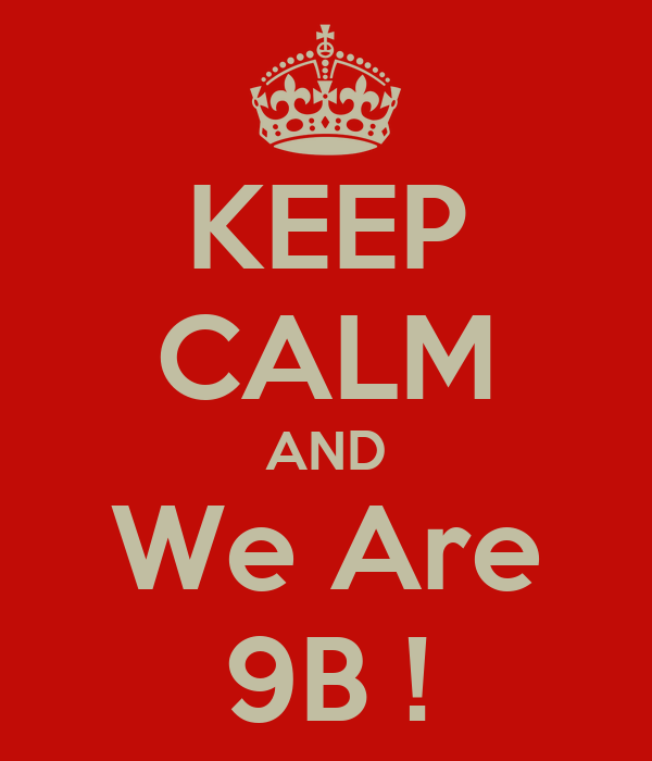KEEP CALM AND We Are 9B !