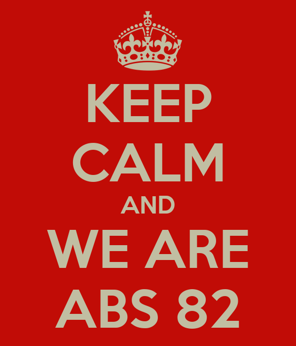 KEEP CALM AND WE ARE ABS 82