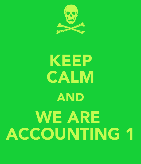 KEEP CALM AND WE ARE  ACCOUNTING 1