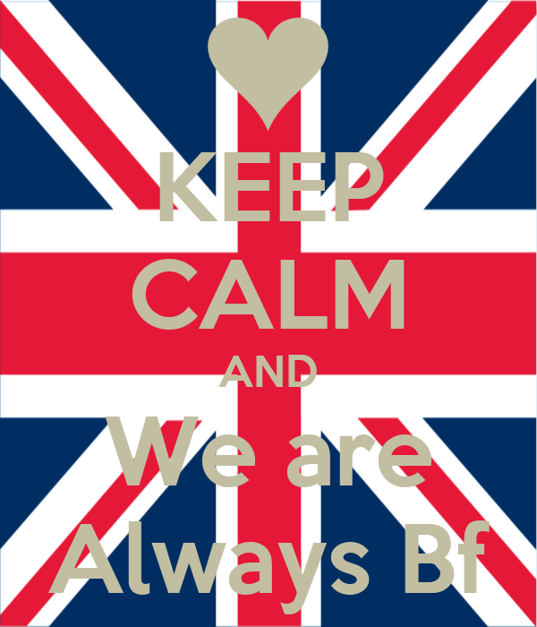 KEEP CALM AND We are Always Bf