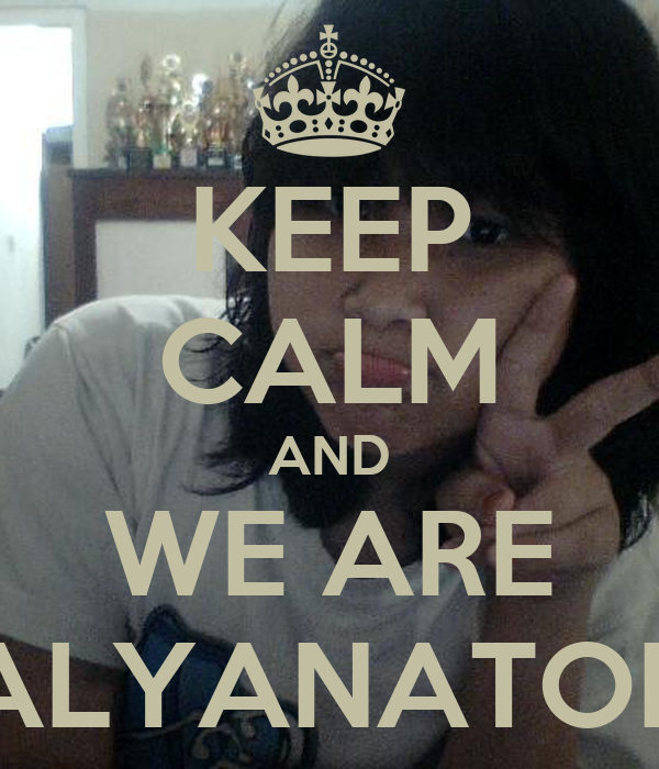 KEEP CALM AND WE ARE ALYANATOR