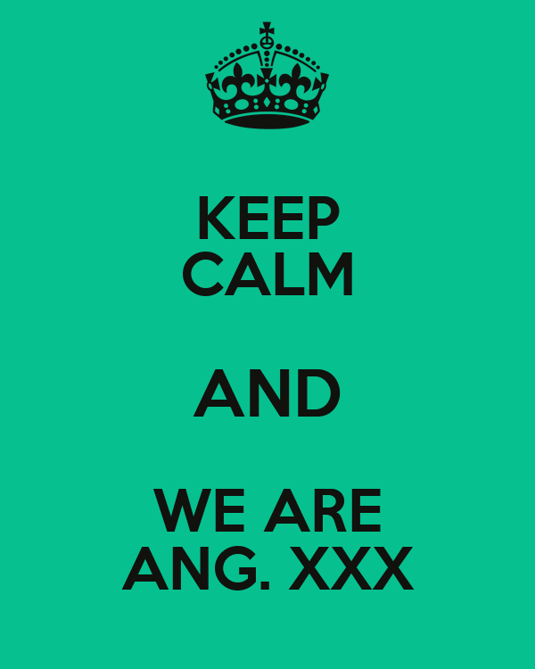 KEEP CALM AND WE ARE ANG. XXX