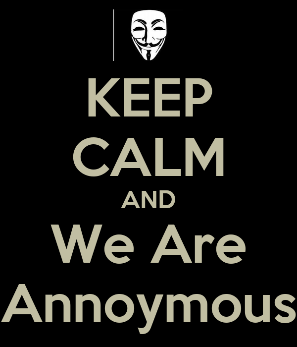 KEEP CALM AND We Are Annoymous