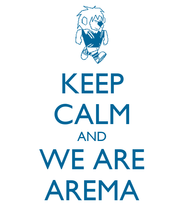 KEEP CALM AND WE ARE AREMA