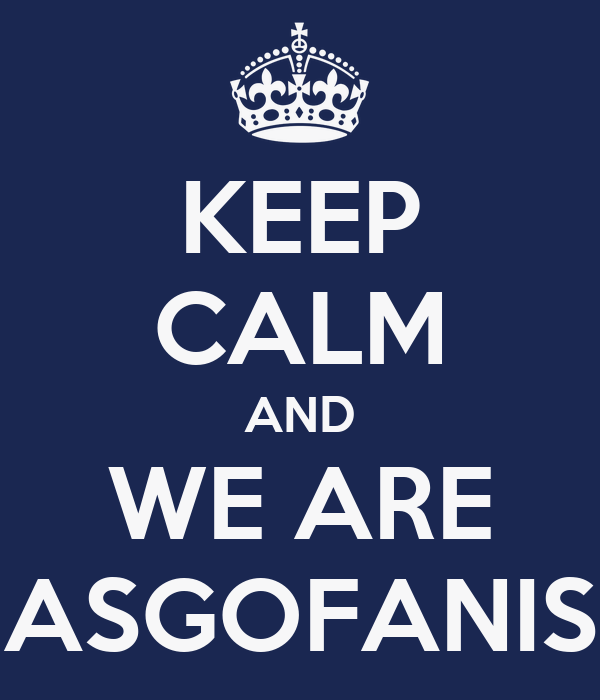 KEEP CALM AND WE ARE ASGOFANIS
