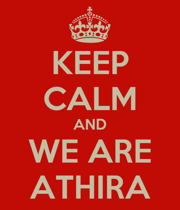KEEP CALM AND WE ARE ATHIRA