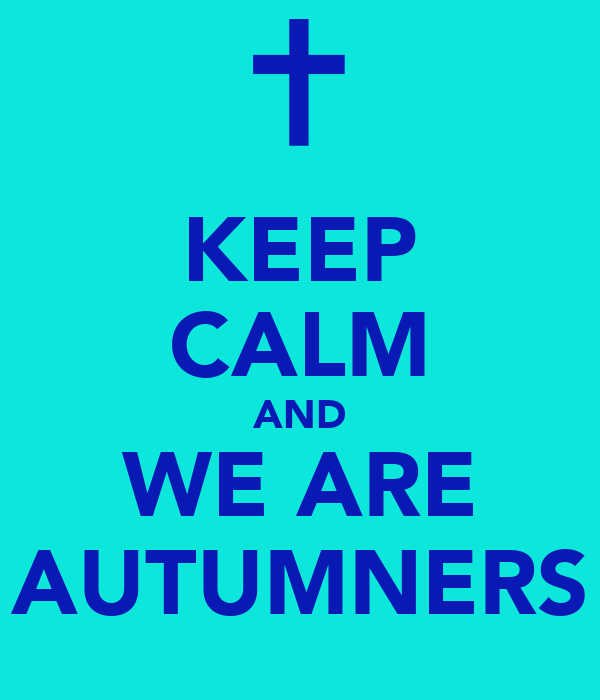 KEEP CALM AND WE ARE AUTUMNERS