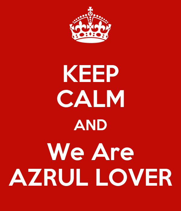 KEEP CALM AND We Are AZRUL LOVER